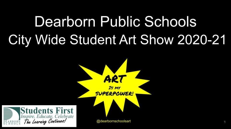 Dearborn Public Schools City Wide Student Art Show 20-21